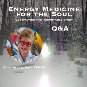 Energy Medicine for Soul: Cultivating the Indomitable Spirit - Live Q&A (1.5 hrs)