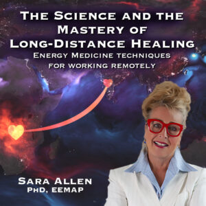 Energy Medicine for Distance Healing:  The Science and the Mastery of Long-Distance Healing – Full Course (6 hrs)